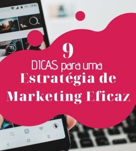 9 DICAS para uma Estratégia de Marketing Eficaz