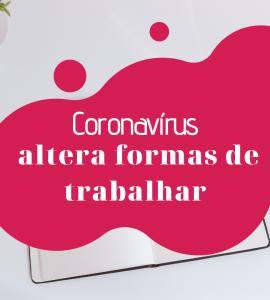 Coronavírus altera formas de trabalhar!