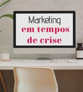 Qual a estratégia de marketing a adoptar em tempos de crise?